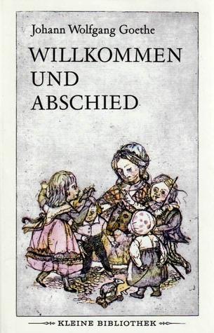 Willkommen und Abschied: Gedichte und Märchen, Sprüche und Balladen