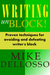 Writing UnBlock! Proven Techniques for Avoiding and Defeating Writer's Block
