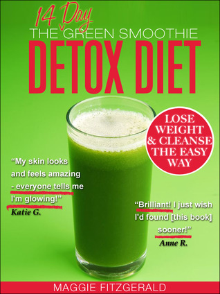The 14 Day Green Smoothie Detox Diet: Achieve Better Health and Weight Loss through Cleansing - Recipes and Diet Plan for Every Body [39 Delicious Green Smoothie Recipes]