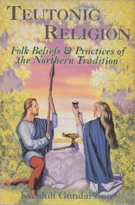 Teutonic Religion: Folk Beliefs & Practices of the Northern Tradition