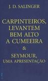 Carpinteiros, levantem bem alto a cumeeira / Seymour by J.D. Salinger
