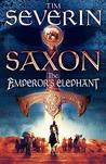 The Emperor's Elephant (Saxon, #2)