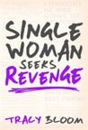 Single Woman Seeks Revenge by Tracy Bloom