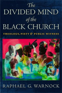The Divided Mind of the Black Church: Theology, Piety, and Public Witness