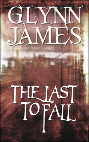 The Last to Fall by Glynn James