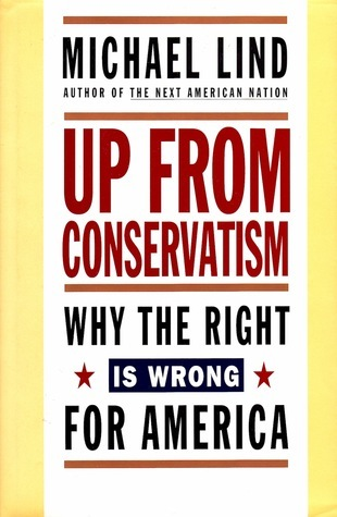 Up from Conservatism: Why the Right is Wrong for America