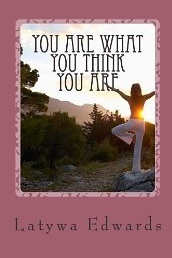 You Are What You Think You Are by Latywa Edwards