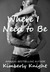 Where I Need to Be by Kimberly Knight