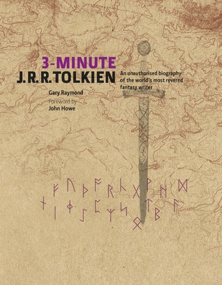 3-Minute J.R.R. Tolkien: A Visual Biography of the World's Most Revered Fantasy Writer. by Gary Raymond, John Howe