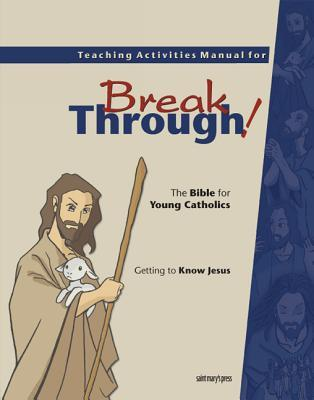 Teaching Activities Manual for Breakthrough! the Bible for Young Catholics: Getting to Know Jesus