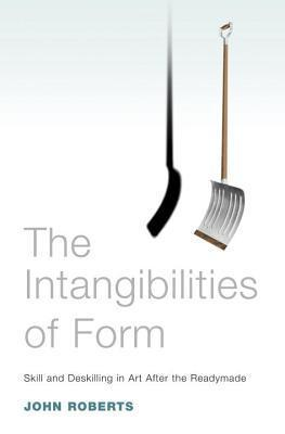 The Intangibilities of Form: Skill and Deskilling in Art after the Readymade