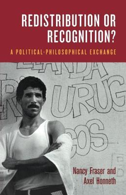 Redistribution or Recognition? A Political-Philosophical Exchange