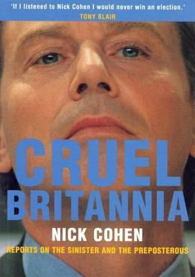 Cruel Britannia: Reports on the Sinister and the Preposterous por Nick Cohen MOBI TORRENT