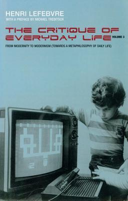 Critique of Everyday Life, Vol. 3: From Modernity to Modernism
