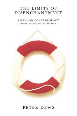 the-limits-of-disenchantment-essays-on-contemporary-european-philosophy