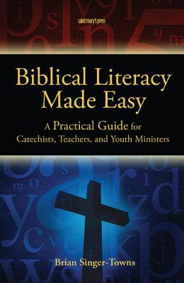 Biblical Literacy Made Easy: A Practical Guide for Catechists, Teachers, and Youth Ministers