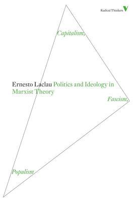 Politics and Ideology in Marxist Theory by Ernesto Laclau