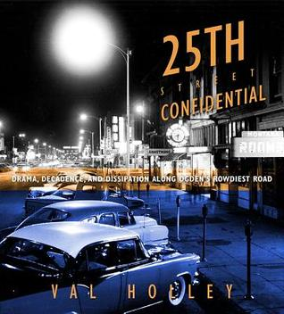 25th Street Confidential: Drama, Decadence, and Dissipation along Ogden's Rowdiest Road por Val Holley 978-1607812685 PDF iBook EPUB