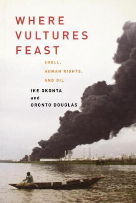 Where Vultures Feast: Shell, Human Rights, and Oil