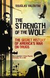 The Strength of the Wolf: The Secret History of America's War on Drugs