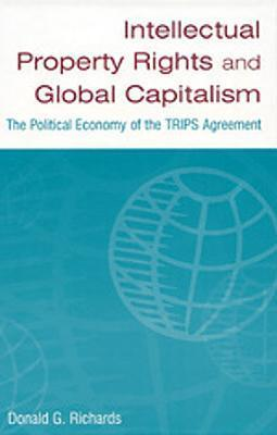 Intellectual Property Rights and Global Capitalism: The Political Economy of the Trips Agreement: The Political Economy of the Trips Agreement