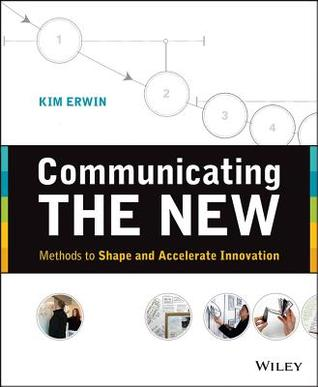 Communicating the New: How to Make the Complex, Unfamiliar or Still-Fuzzy Understandable to Others