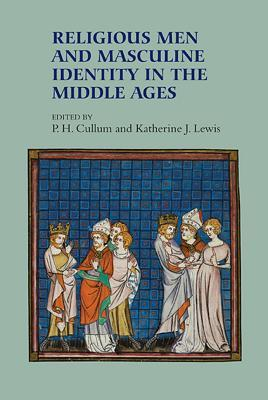 Religious Men and Masculine Identity in the Middle Ages