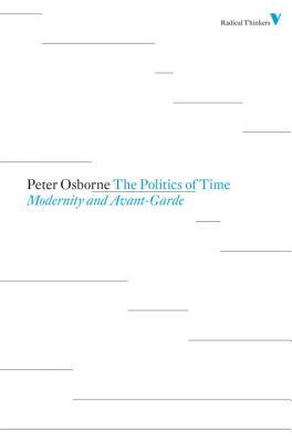 The Politics of Time: Modernity and Avant-Garde (Radical Thinkers)