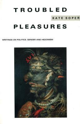 Troubled Pleasures: Writings on Politics, Gender and Hedonism
