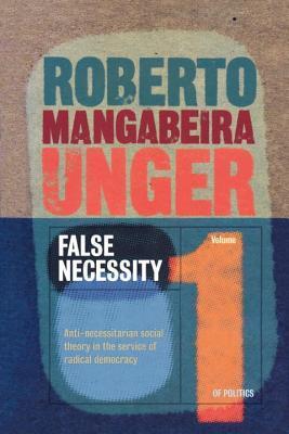 False Necessity by Roberto Mangabeira Unger
