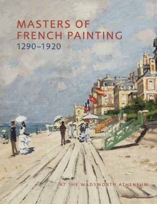 Masters of French Painting, 1290-1920: At the Wadsworth Atheneum