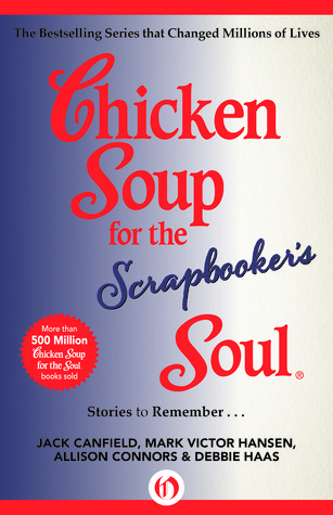 Chicken soup for the scrapbooker's soul: stories to remember by Jack Canfield