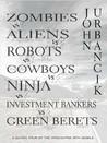 Zombies vs. Aliens vs. Robots vs. Cowboys vs. Ninja vs. Investment Bankers Vs. Green Berets