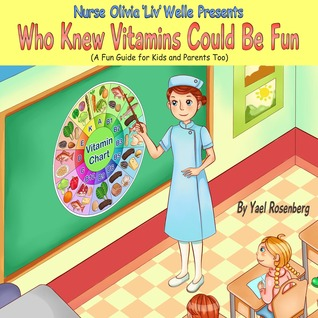 "Who Knew Vitamins Could Be Fun: Nurse Olivia ""Liv"" Welle Presents a Children's Book. (Smart Kids Healthy Kids Children's Books Collection)"
