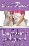 The Baker's Bodyguard by Lori Ryan