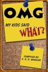 OMG My Kids Said WHAT?