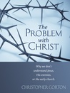 The Problem With Christ by Christopher Gorton