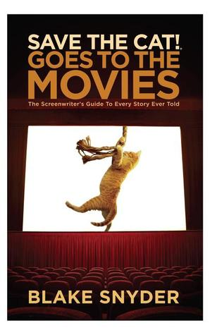 Save the Cat Goes to the Movies: The Screenwriter's Guide to Every Story Ever Told por Blake Snyder