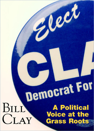 bill-clay-a-political-voice-at-the-grass-roots-elect-clay-democrat-for-congress