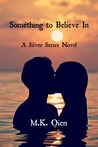 Something to Believe In (Silver Series, #1)