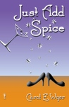 Just Add Spice by Carol E. Wyer