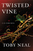 Twisted Vine by Toby Neal