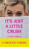 It's Just a Little Crush (The Lizzie Hart Mysteries, #1)