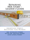 Repairing Her Story - Leader's Guide: Abortion Stress Recovery for Women