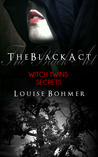 The Black Act: Witch Twins Secrets (The Black Act, #2)
