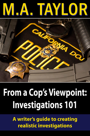 Froma Cop's Viewpoint: Investigations 101 (Law Enforcement 101, #1)