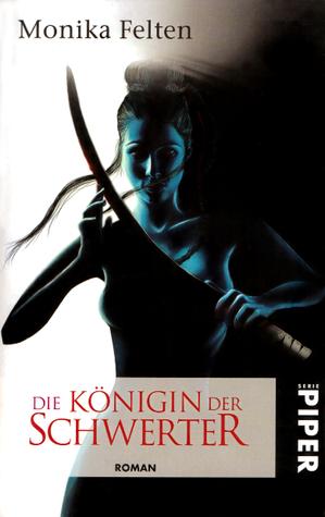 Die Königin der Schwerter by Monika Felten