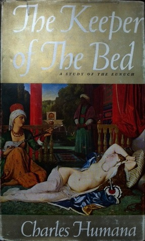 The Keeper Of The Bed The Story Of The Eunuch By Charles Humana