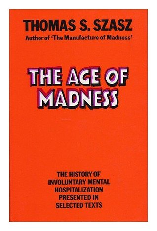 The Age of Madness by Thomas Szasz