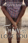 Trying Not to Love You by Megan   Smith